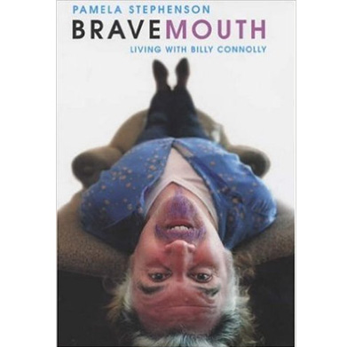 Bravemouth: Living with Billy Connolly by Pamela Stephenson